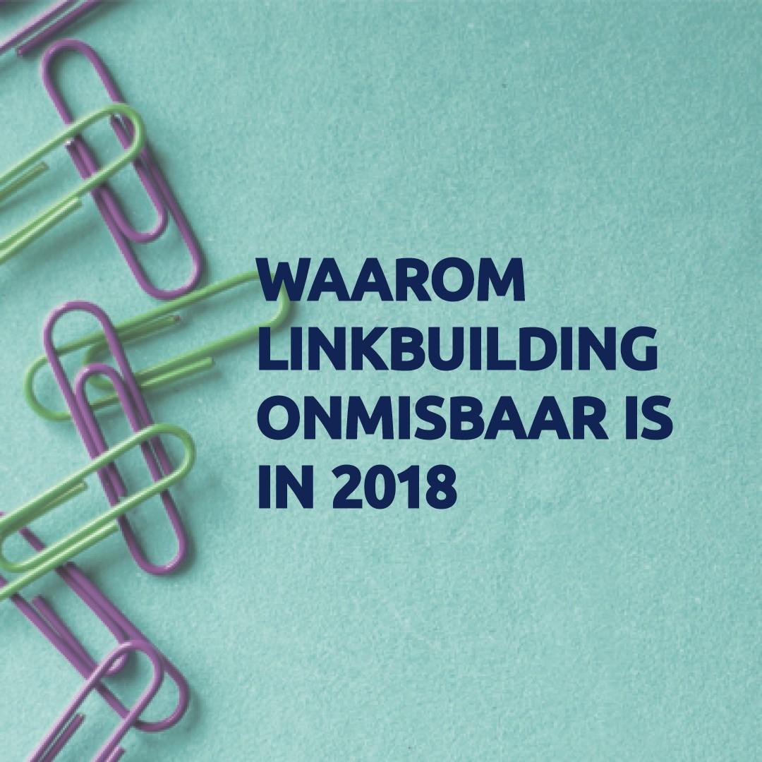 Waarom linkbuilding onmisbaar is in 2018